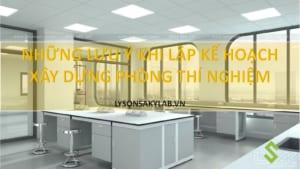 Các lưu ý lập dự trù kinh phí mua bàn thí nghiệm, cải tạo phòng thí nghiệm