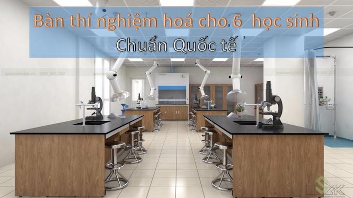 Bàn thí nghiệm hoá học chuẩn quốc tế cho 6 học sinh