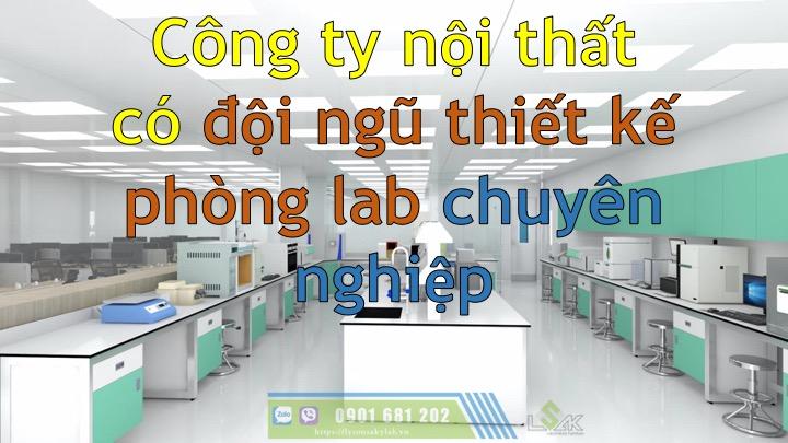 Công ty nội thất có đội ngũ thiết kế phòng lab chuyên nghiệp