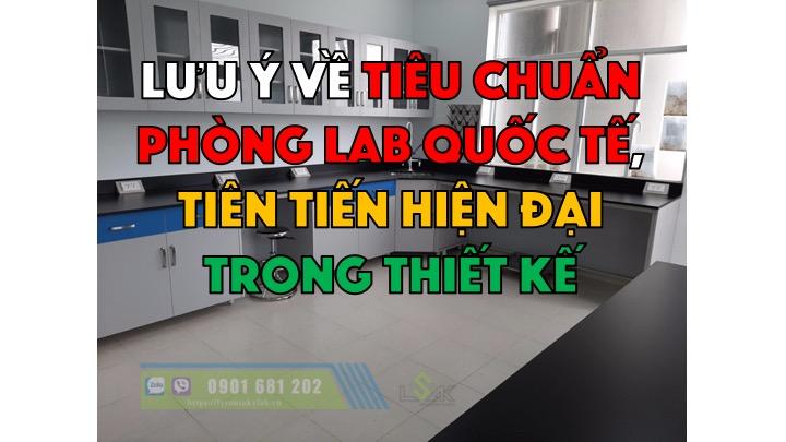 Lưu ý về tiêu chuẩn phòng lab quốc tế, tiên tiến hiện đại trong thiết kế