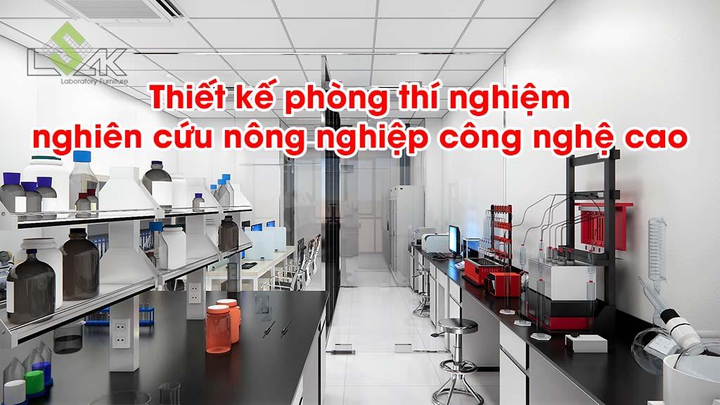 Thiết kế phòng thí nghiệm nghiên cứu nông nghiệp công nghệ cao