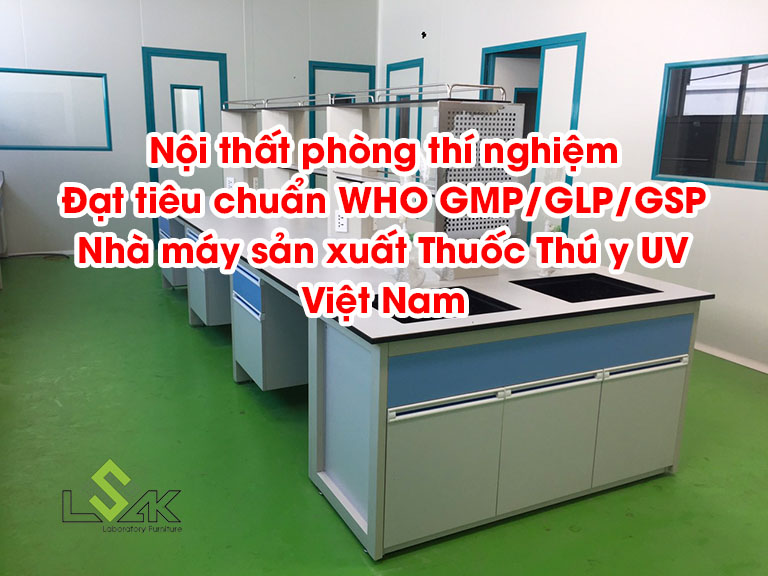 Thi công nội thất phòng thí nghiệm đạt tiêu chuẩn WHO GMP/GLP/GSP Nhà máy sản xuất Thuốc Thú y UV Việt Nam