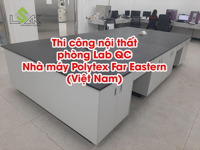 Thi công nội thất phòng Lab QC Nhà máy Polytex Far Eastern (Việt Nam)