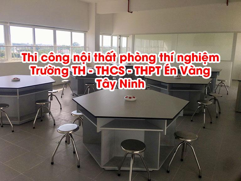 Thi công nội thất phòng thí nghiệm Trường TH - THCS - THPT Én Vàng Tây Ninh