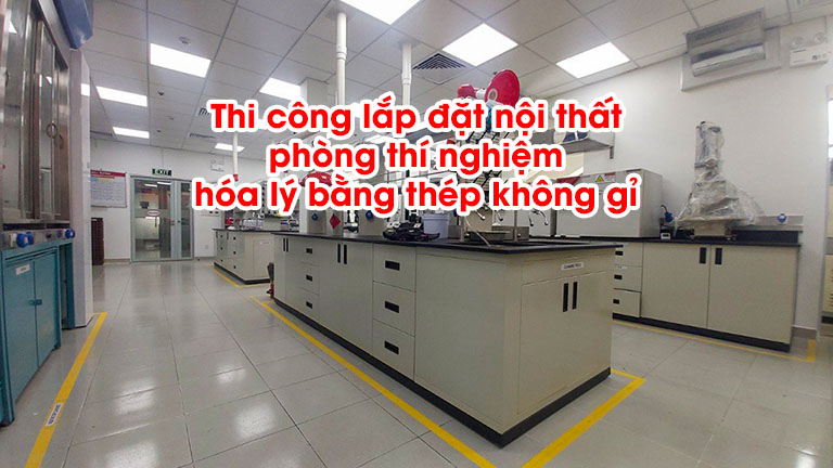 Thi công nội thất phòng thí nghiệm hóa lý bằng thép không gỉ