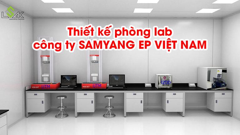 Thiết kế phòng lab công ty SAMYANG EP VIỆT NAM