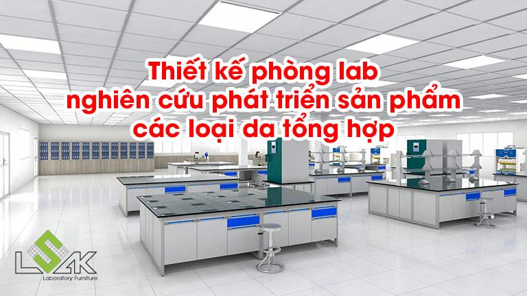 Thiết kế phòng lab nghiên cứu phát triển sản phẩm các loại da tổng hợp