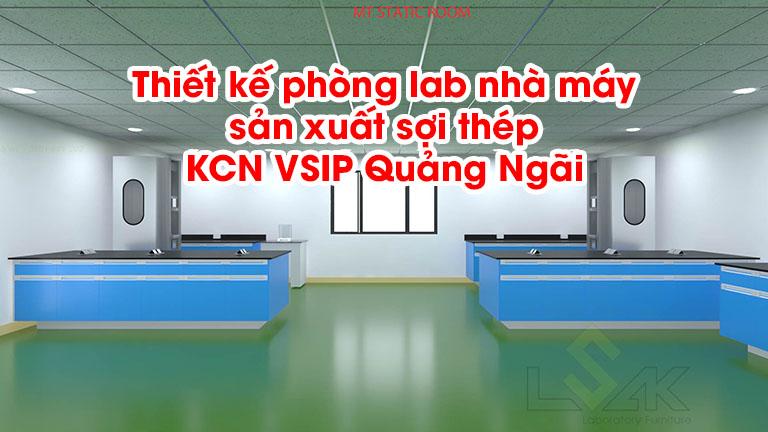 Thiết kế phòng lab nhà máy sản xuất sợi thép KCN VSIP Quảng Ngãi