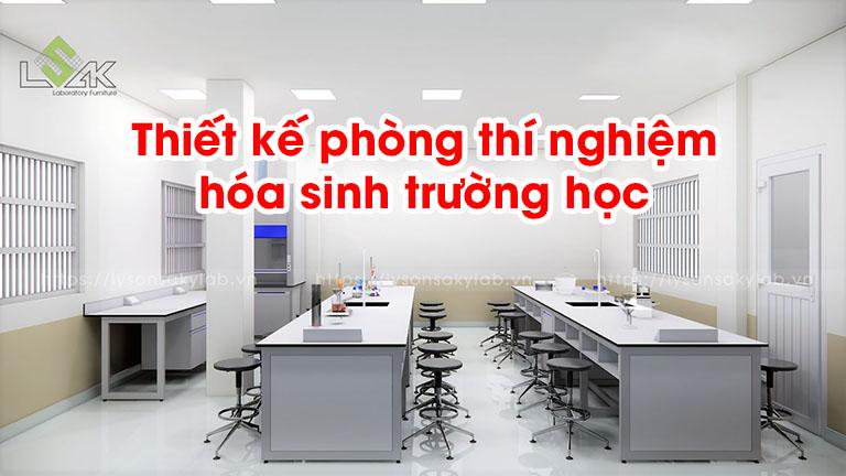 Thiết kế phòng thí nghiệm hóa sinh trường học
