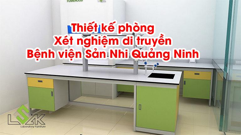Thiết kế phòng Xét nghiệm di truyền Bệnh viện Sản Nhi Quảng Ninh